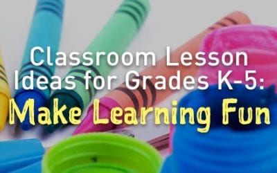 Classroom Lesson Ideas for Grades K-5: Make Learning Fun